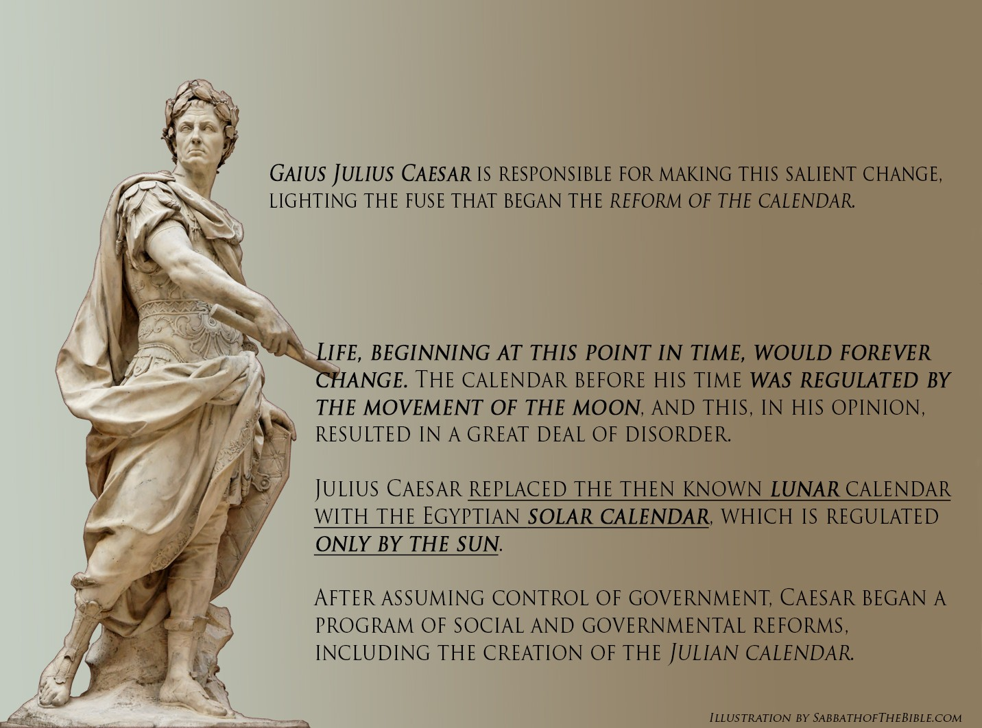 Julius Caesar replaced the then known lunar calendar with the Egyptian solar calendar, which is regulated only by the sun.